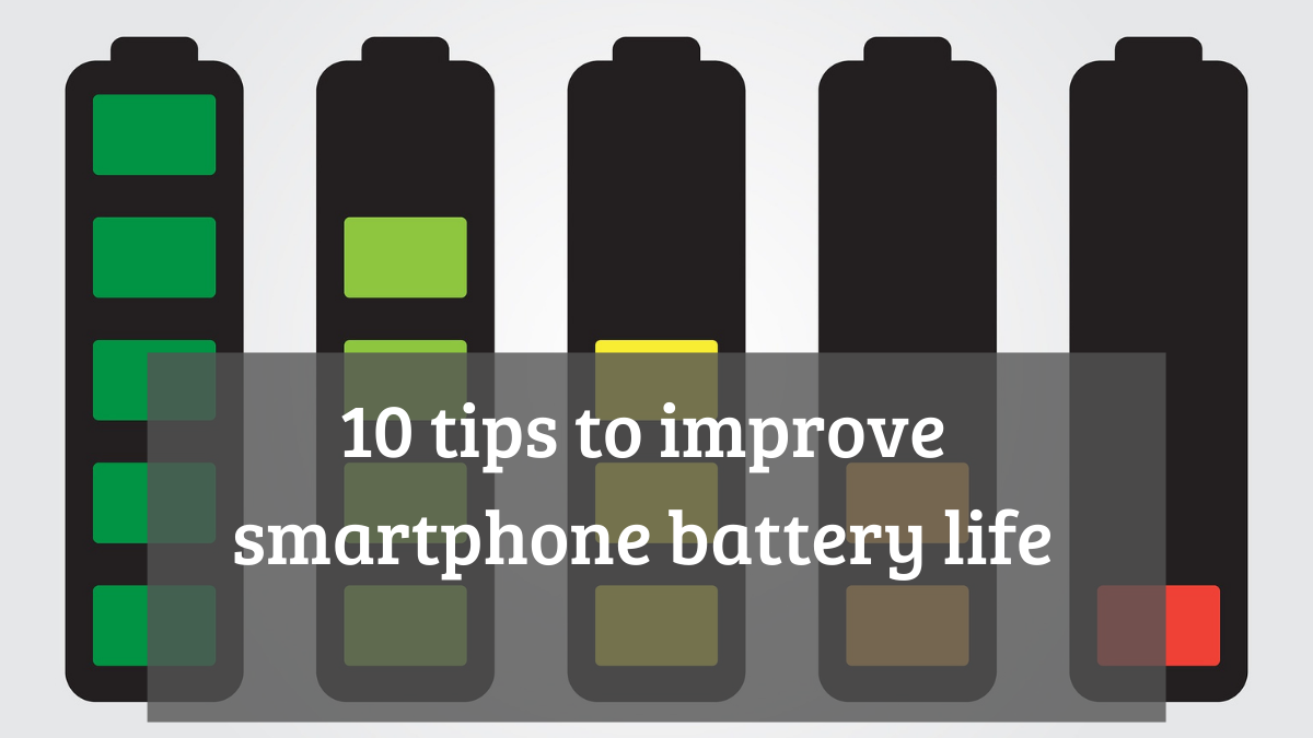 10 tips to improve smartphone battery life
