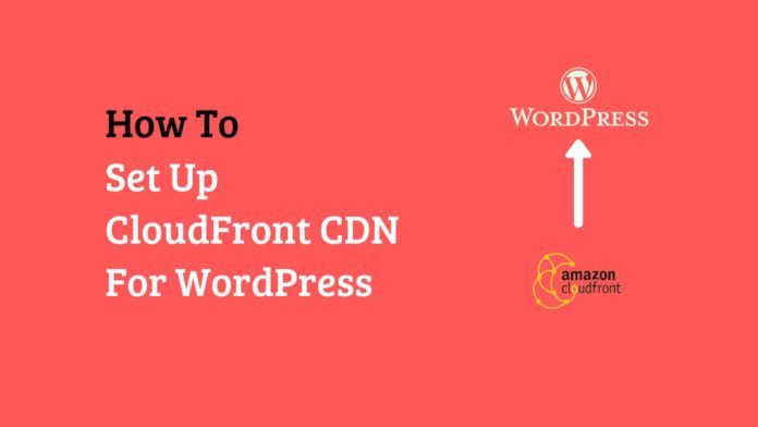 How To Set Up CloudFront CDN for WordPress within 10 minutes.jpg