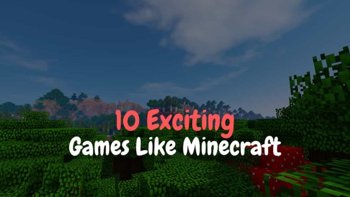 10 Exciting Games like Minecraft